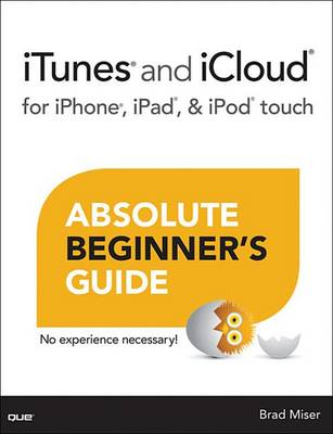 iTunes and iCloud for iPhone, iPad,&iPod touch Absolute Beginner's Guide