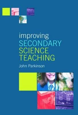 Improving Secondary Science Teaching - Parkinson, John
