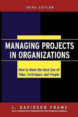 Managing Projects In Organizations How To Make The Best Use Of Time