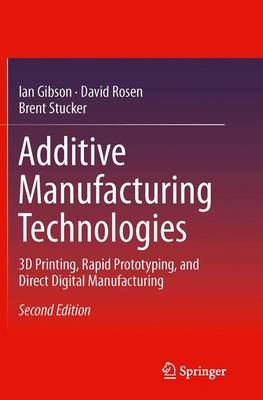 Additive Manufacturing Technologies: 3D Printing, Rapid Prototyping, and Direct Digital Manufacturin