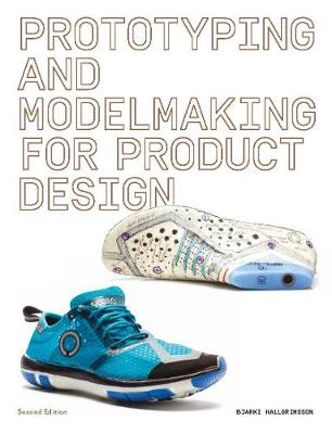 Prototyping and Modelmaking for Product Design Hallgrimsson