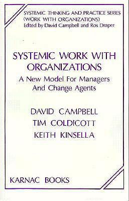 Systemic Work with Organizations: A New Model for Managers and Change Agents - Campbell, David Coldicott, Tim Kinsella, Keit