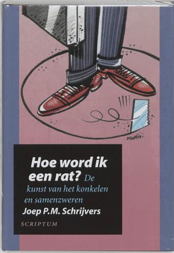 Hoe word ik een rat ? de kunst van het konkelen en samenzweren - Schrijvers, J.