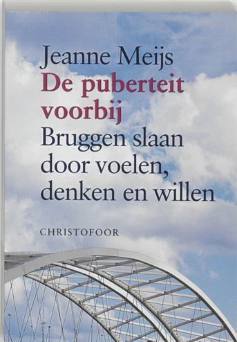 De puberteit voorbij bruggen slaan door voelen, denken en willen - Meijs, J.