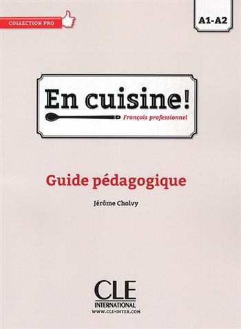 En cuisine A1/A2: guide pedagogique - Cholvy, Jerome