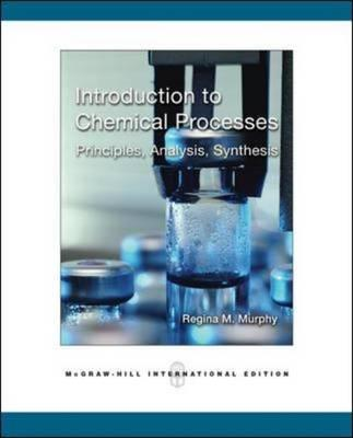 9780071254298 - Introduction to Chemical Processes: Principles, Analysis, Synthesis