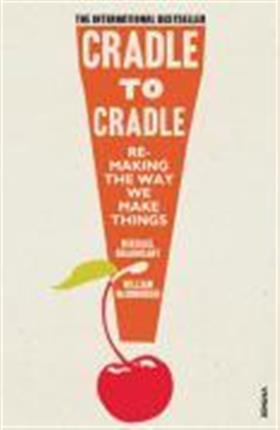 9780099535478 - Cradle to cradle remaking the way we make things