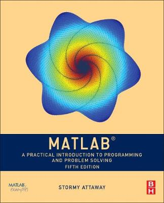 9780128154793 - MATLAB : A Practical Introduction to Programming and Problem Solving