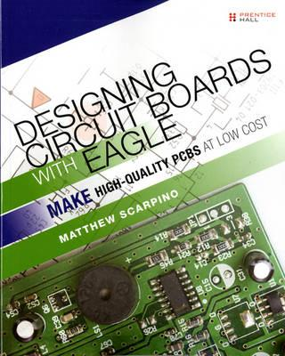 9780133819991 - Designing Circuit Boards with EAGLE: Make High-Quality PCBs at Low Cost