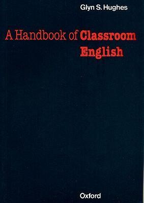 A handbook of classroom english - Hughes, A.P.R.