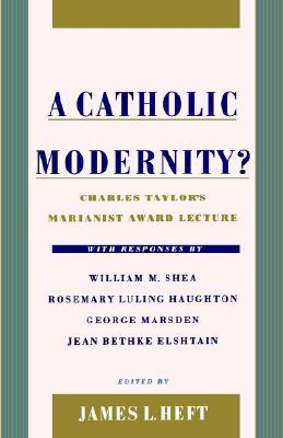 9780195131611 - A Catholic Modernity?: Charles Taylor's Mirianist Award Lecture