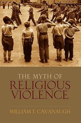 9780195385045 - The Myth Of Religious Violence Secular Ideology And The Roots Of Modern Conflict