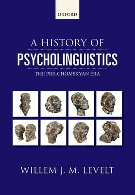 9780198712213 - A History of Psycholinguistics: The Pre-Chomskyan Era