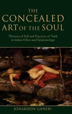 9780199202416 - The Concealed Art of the Soul: Theories of Self and Practices of Truth in Indian Ethics and Epistemology