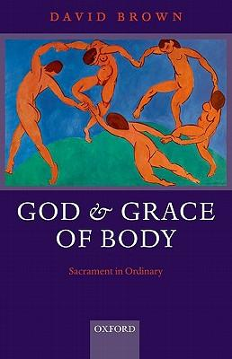 9780199599967 - God and Grace of Body: Sacrament in Ordinary
