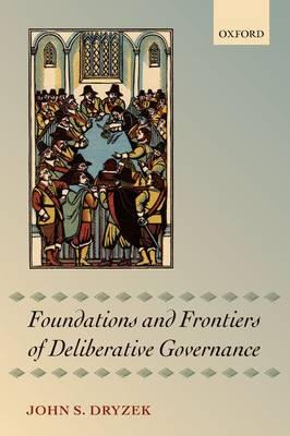 9780199644858 - Foundations and Frontiers of Deliberative Governance