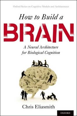 9780199794546 - How to Build a Brain: A Neural Architecture for Biological Cognition