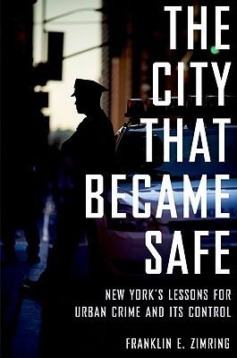 9780199844425 - The City That Became Safe: New York's Lessons for Urban Crime and Its Control