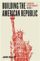 9780226300825 Building the American Republic, Volume 2: A Narrative History from 1877
