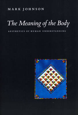 9780226401935 - The Meaning of the Body Aesthetics of Human Understanding