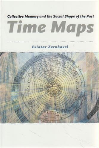 9780226981536 - Time maps collective memory and the shape of the past