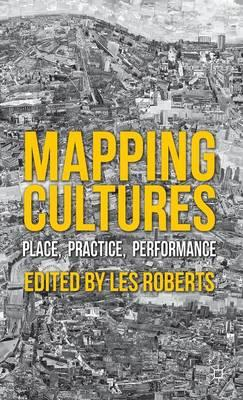 9780230301139 - Mapping cultures: place, practice, performance