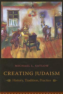 9780231134897 - Creating judaism history tradition practice