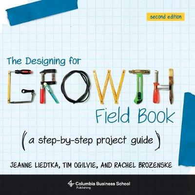 9780231187893 - The Designing for Growth Field Book: A Step-by-Step Project Guide