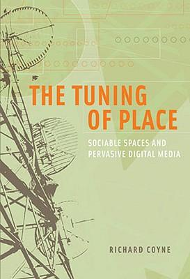 9780262013918 - The tuning of place : sociable spaces and pervasive digital media
