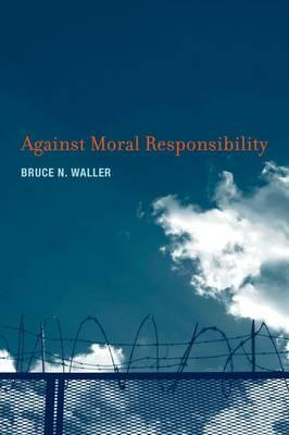 9780262016599 - Against moral responsibility
