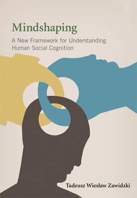 9780262019019 - Mindshaping: A New Framework for Understanding Human Social Cognition