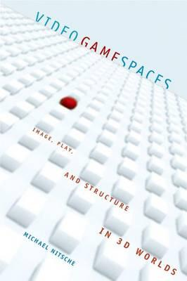 9780262141017 - Video game spaces - image, play, and structure in 3d worlds