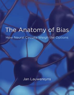 9780262516594 - The anatomy of bias : how neural circuits weigh the options