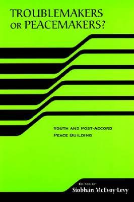 9780268034948 - Troublemakers or Peacemakers?: Youth and Post-accord Peace Building