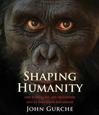 9780300182026 - Shaping HUmanity: How Science, Art and Imagination Help Us Understand Our Origins