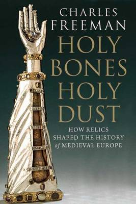 9780300184303 - Holy Bones, Holy Dust - How Relics Shaped the History of Medieval Europe