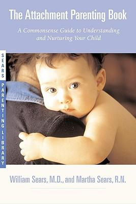9780316778091 - The Attachment Parenting Book: A Commonsense Guide to Understanding and Nurturing Your Baby ( Sears Parenting Library )