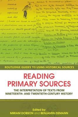 9780415429573 - Reading Primary Sources The Interpretation Of Texts From 19Th And 20Th Century History