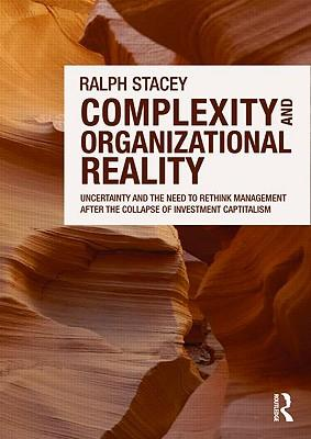 9780415556477 - Complexity and Organizational Reality: Uncertainty and the Need to Rethink Management After the Collapse of Investment Capitalism