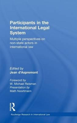 9780415565141 - Participants in the international legal system: multiple perspectives on non-state actors in international law