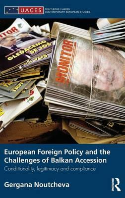 9780415596848 - European Foreign Policy and the Challenges of Balkan Accession: Conditionality, Legitimacy and Compliance