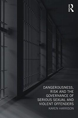 9780415668637 - Dangerousness risk and the governance of serious sexual and violent offenders