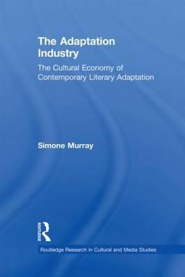 9780415710541 - The Adaptation Industry: The Cultural Economy of Contemporary Literary Adaptation