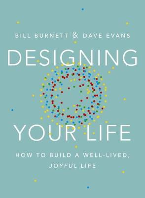 9780451494085 - Designing Your Life : How to Build a Well-Lived, Joyful Life