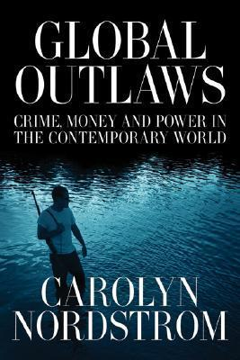 9780520250963 - Global outlaws crime money and power in the contemporary world