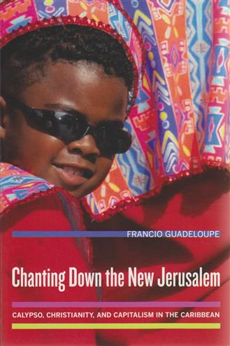 9780520254893 - Chanting Down the New Jerusalem - Calypso, Christianity, and Capitalism in the Caribbean
