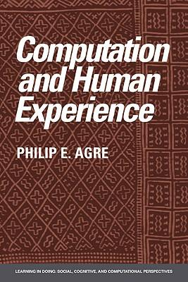 Computation and Human Experience - Agre, Philip E. Pea, Roy Brown, John Seely He