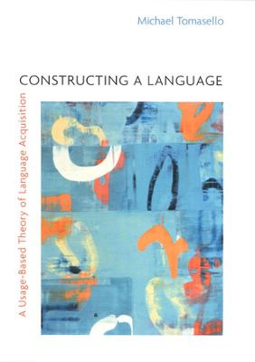 9780674017641 - Constructing a language a usage-based theory of language acquisition