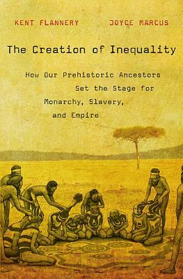 9780674064690 - The creation of inequality: how our prehistoric ancestors set the stage for