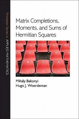 9780691128894 - Matrix completions, moments, and sums of hermitian squares